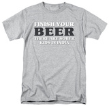 Finish Your Beer T-shirts