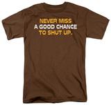 Chance to Shut Up T-Shirt