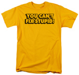 Can't Fix Stupid T-Shirt