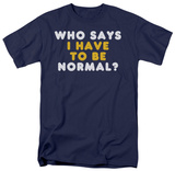 Have to be Normal Shirts
