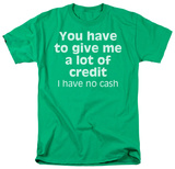 A Lot of Credit T-shirts