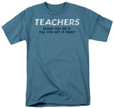 Teachers Make You Do It Til You Get It Right T-shirts