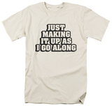 Making it Up Shirt