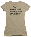 Juniors: Violate Probation T-shirts