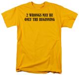 2 Wrongs Shirt