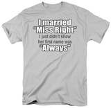 Married Miss Right T-shirts