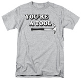 You're a Tool T-Shirt