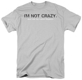 I'm Not Crazy Shirts