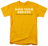 Save Your Breath T-shirts