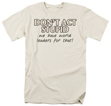 Don't Act Stupid Shirt