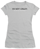 Juniors: I'm Not Crazy Shirts