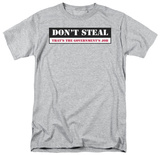 Don&#39;t Steal T-shirts