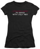 Juniors: Dance with Ugly Men T-Shirt