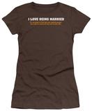 Juniors: Love Being Married Shirt