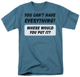 Can't Have Everything T-Shirt