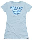 Juniors: Slippery When Wet T-shirts