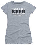 Juniors: Finish Your Beer T-shirts