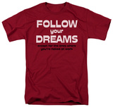 Follow Your Dreams T-shirts