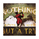 Nothing but a Try Posters by Rodney White