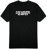 It Isnt a Bad Mood. Its My Personality. Get Used To It. T-shirts