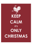 Keep Calm It's only Christmas (Turkey) Print