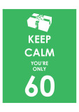 Keep Calm You&#39;re Only 60 (Green) Prints