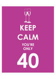 Keep Calm You're Only 40 (Purple) Prints