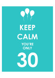 Keep Calm You're Only 30 (Blue) Prints