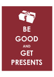 Be Good and Get Presents Prints