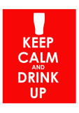 Keep Calm and Drink Up Art