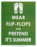 Wear Flip Flops and Pretend it's Summer Prints
