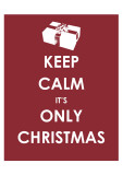 Keep Calm It's only Christmas (Gift) Art