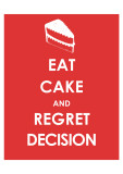 Eat Cake and Regret Decision Posters