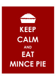 Keep Calm and Eat Mince Pie Print
