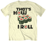 That&#39;s How I Roll Shirts