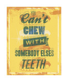 You Can't Chew with Somebody Else's Teeth Giclee Print by Luke Stockdale