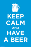 Keep Calm And Drink Beer Prints