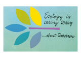 Ecology is Caring Today about Tomorrow Kunstdruck