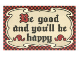 Be Good and You'll Be Happy Prints