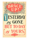 Brace Up, Today is Yours Print