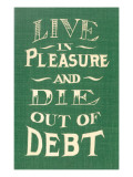 Live in Pleasure and Die Out of Debt Plakater