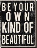 Be Your Own Kind of Beautiful Reproduction transférée sur toile par Louise Carey