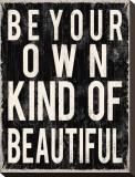 Be Your Own Kind of Beautiful Stretched Canvas Print by Louise Carey