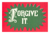 Forgive It Posters