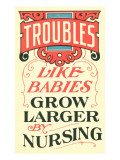Troubles Grow Larger by Nursing Posters