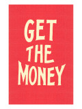 Get the Money Posters