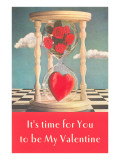 Its Time for You to Be My Valentine Hourglass Posters