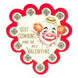 Quit Clowning and Be My Valentine Poster