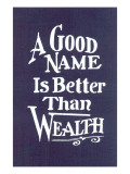 A Good Name is Better than Wealth Posters