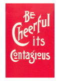 Be Cheerful; it&#39;s Contagious Print